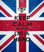 KEEP CALM BECAUSE I'M A HERO - Personalised Poster A1 size