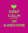 KEEP CALM BECAUSE IM AWESOME - Personalised Poster A1 size