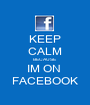 KEEP CALM BECAUSE IM ON  FACEBOOK - Personalised Poster A1 size