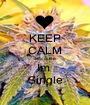 KEEP CALM Because Im  Single - Personalised Poster A1 size