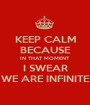 KEEP CALM BECAUSE IN THAT MOMENT I SWEAR WE ARE INFINITE - Personalised Poster A1 size