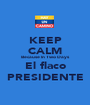 KEEP CALM Because In Two Days El flaco PRESIDENTE - Personalised Poster A1 size