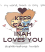 KEEP CALM BECAUSE INAH LOVES YOU - Personalised Poster A1 size
