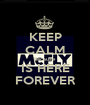 KEEP CALM Because IS HERE FOREVER - Personalised Poster A1 size