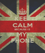 KEEP CALM BECAUSE IS MY  PHONE - Personalised Poster A1 size