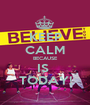 KEEP CALM BECAUSE IS  TODAY! - Personalised Poster A1 size