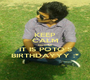 KEEP CALM because IT IS POTO'S BIRTHDAYYY :* - Personalised Poster A1 size
