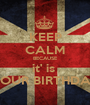 KEEP CALM BECAUSE it' is  YOUR BIRTHDAY - Personalised Poster A1 size