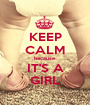 KEEP CALM because IT'S A GIRL - Personalised Poster A1 size