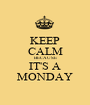 KEEP CALM BECAUSE IT'S A MONDAY - Personalised Poster A1 size
