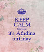 KEEP CALM because it's Afndina birthday - Personalised Poster A1 size