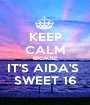 KEEP CALM BECAUSE IT'S AIDA'S  SWEET 16 - Personalised Poster A1 size