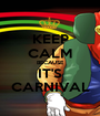 KEEP CALM BECAUSE IT'S CARNIVAL - Personalised Poster A1 size
