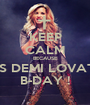 KEEP CALM BECAUSE IT'S DEMI LOVATO B-DAY ! - Personalised Poster A1 size
