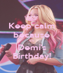 Keep calm because it's Demi's Birthday! - Personalised Poster A1 size