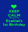 KEEP CALM Because It's Ezekiel's 1st Birthday - Personalised Poster A1 size