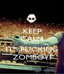 KEEP CALM BECAUSE IT'S FUCKING ZOMBOY! - Personalised Poster A1 size