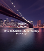 KEEP CALM BECAUSE  IT's GABRIELA 's  b-day  MAY 31  - Personalised Poster A1 size