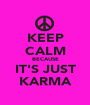 KEEP CALM BECAUSE IT'S JUST KARMA - Personalised Poster A1 size
