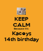 KEEP CALM Because It's  Kaceys 14th birthday - Personalised Poster A1 size