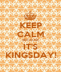 KEEP CALM BECAUSE IT'S KINGSDAY! - Personalised Poster A1 size