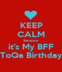 KEEP CALM Because it's My BFF ToQa Birthday - Personalised Poster A1 size