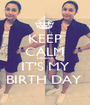 KEEP CALM because IT'S MY BIRTH DAY  - Personalised Poster A1 size