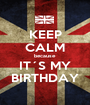 KEEP CALM because IT´S MY BIRTHDAY - Personalised Poster A1 size