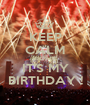 KEEP CALM BECAUSE IT'S MY BIRTHDAY ! - Personalised Poster A1 size