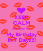 KEEP CALM Because It's  My Birthday In 7 Days!!! - Personalised Poster A1 size