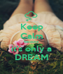 Keep Calm because it's only a DREAM - Personalised Poster A1 size