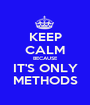 KEEP CALM BECAUSE IT'S ONLY METHODS - Personalised Poster A1 size