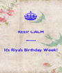 KEEP CALM  Because  It's Riya's Birthday Week! - Personalised Poster A1 size