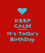 KEEP CALM Because It's ToQa's BirthDay - Personalised Poster A1 size