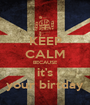 KEEP CALM BECAUSE it's your birtday - Personalised Poster A1 size