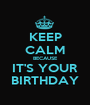 KEEP CALM BECAUSE IT'S YOUR BIRTHDAY - Personalised Poster A1 size