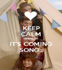 KEEP CALM BECAUSE IT'S COMING SONG... - Personalised Poster A1 size