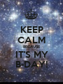 KEEP CALM BECAUSE IT'S MY B-DAY! - Personalised Poster A1 size