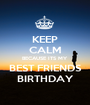 KEEP CALM BECAUSE ITS MY BEST FRIENDS BIRTHDAY - Personalised Poster A1 size