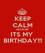 KEEP CALM BECAUSE ITS MY  BIRTHDAY!!! - Personalised Poster A1 size