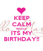 KEEP CALM Because ITS MY BIRTHDAY!! - Personalised Poster A1 size