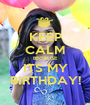 KEEP CALM BECAUSE ITS MY BIRTHDAY! - Personalised Poster A1 size