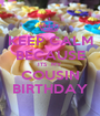 KEEP CALM BECAUSE ITS  MY COUSIN BIRTHDAY - Personalised Poster A1 size
