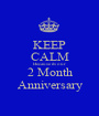 KEEP CALM Because its our 2 Month Anniversary - Personalised Poster A1 size