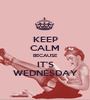 KEEP CALM BECAUSE IT'S WEDNESDAY - Personalised Poster A1 size
