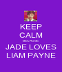 KEEP CALM BECAUSE JADE LOVES LIAM PAYNE - Personalised Poster A1 size