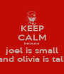 KEEP CALM because  joel is small and olivia is tall - Personalised Poster A1 size