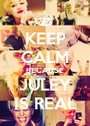 KEEP CALM BECAUSE JULEY IS REAL - Personalised Poster A1 size