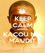 KEEP CALM because KACOU M'A MAUDIT - Personalised Poster A1 size