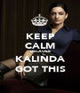 KEEP CALM BECAUSE KALINDA GOT THIS - Personalised Poster A1 size